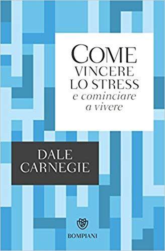 Copertina del libro COme VIncere lo Stress e Cominciare a Vivere di Dale Carnegie