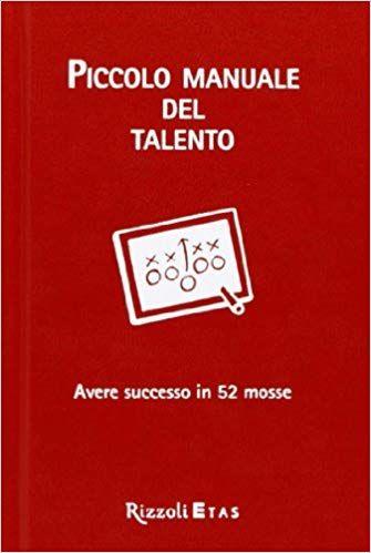 Copertina del libro Piccolo Manuale del Talento: Avere Successo in 52 Mosse, di Daniel Coyle. Forse questo è il migliore dei libri che cambieranno il tuo modo di vivere.