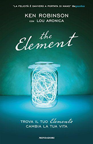 """Copertina del libro The Element: """"Trova il Tuo Elemento, Cambia la Tua Vita"""" di Ken Robinson"""