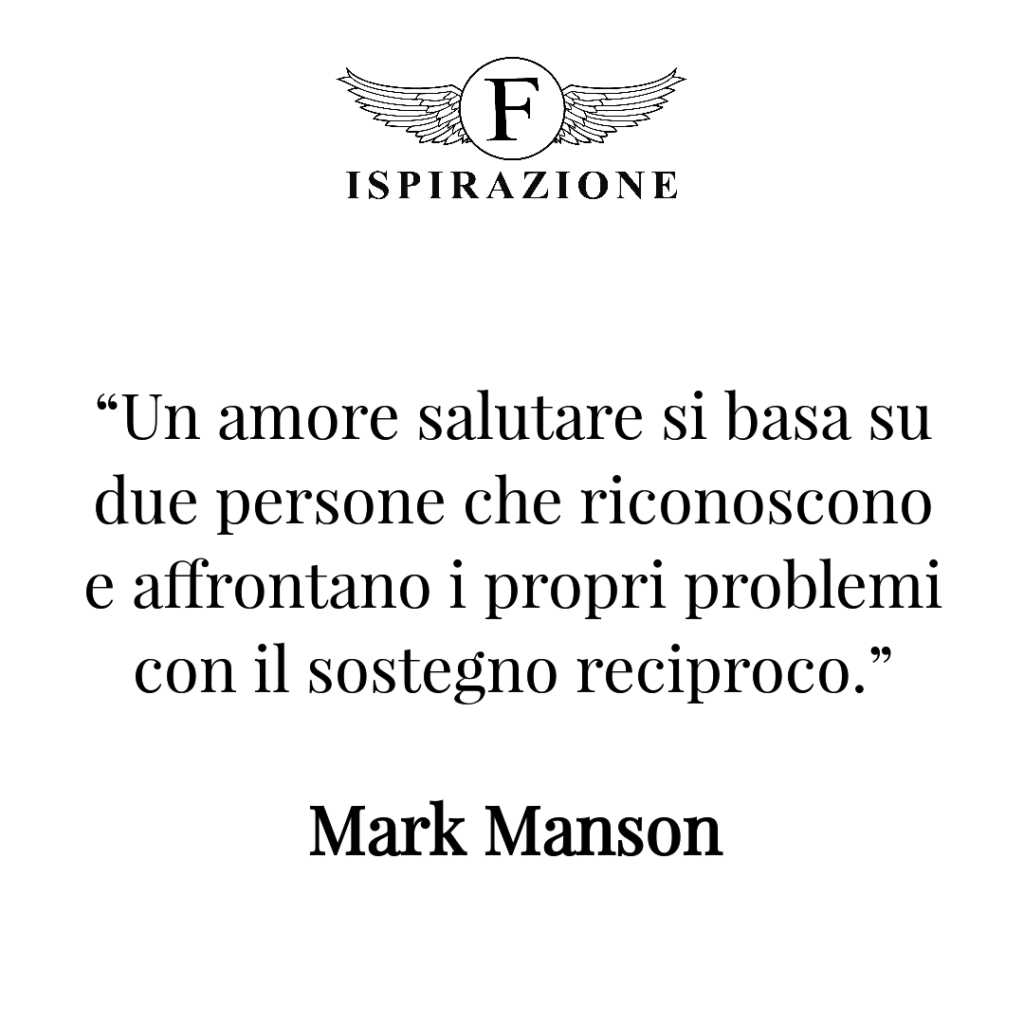 ciniche citazioni di Mark manson: Un amore salutare si basa su due persone che riconoscono e affrontano i propri problemi con il sostegno reciproco.