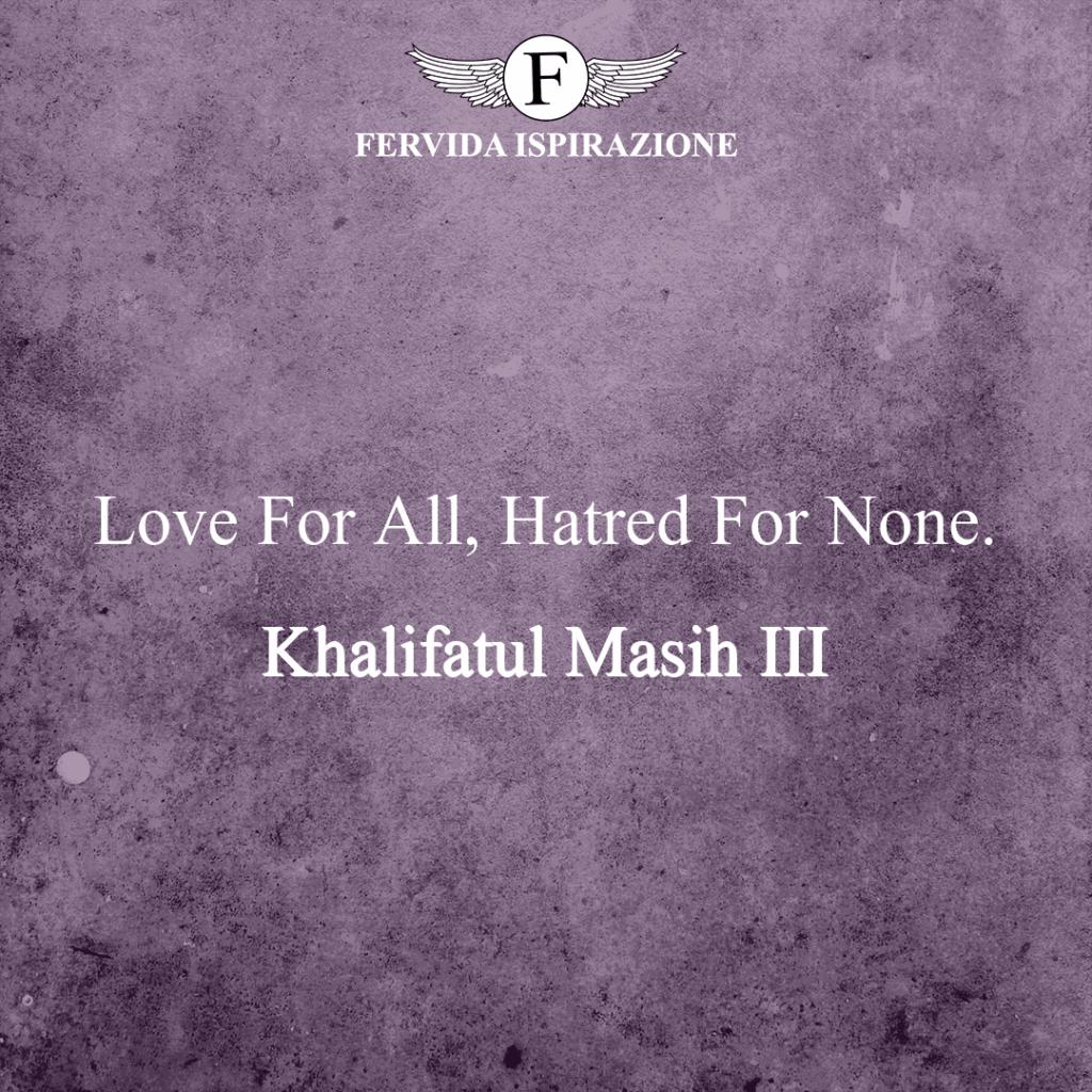 Love For All, Hatred For None. ~ Khalifatul Masih III - Amore frase bella in inglese