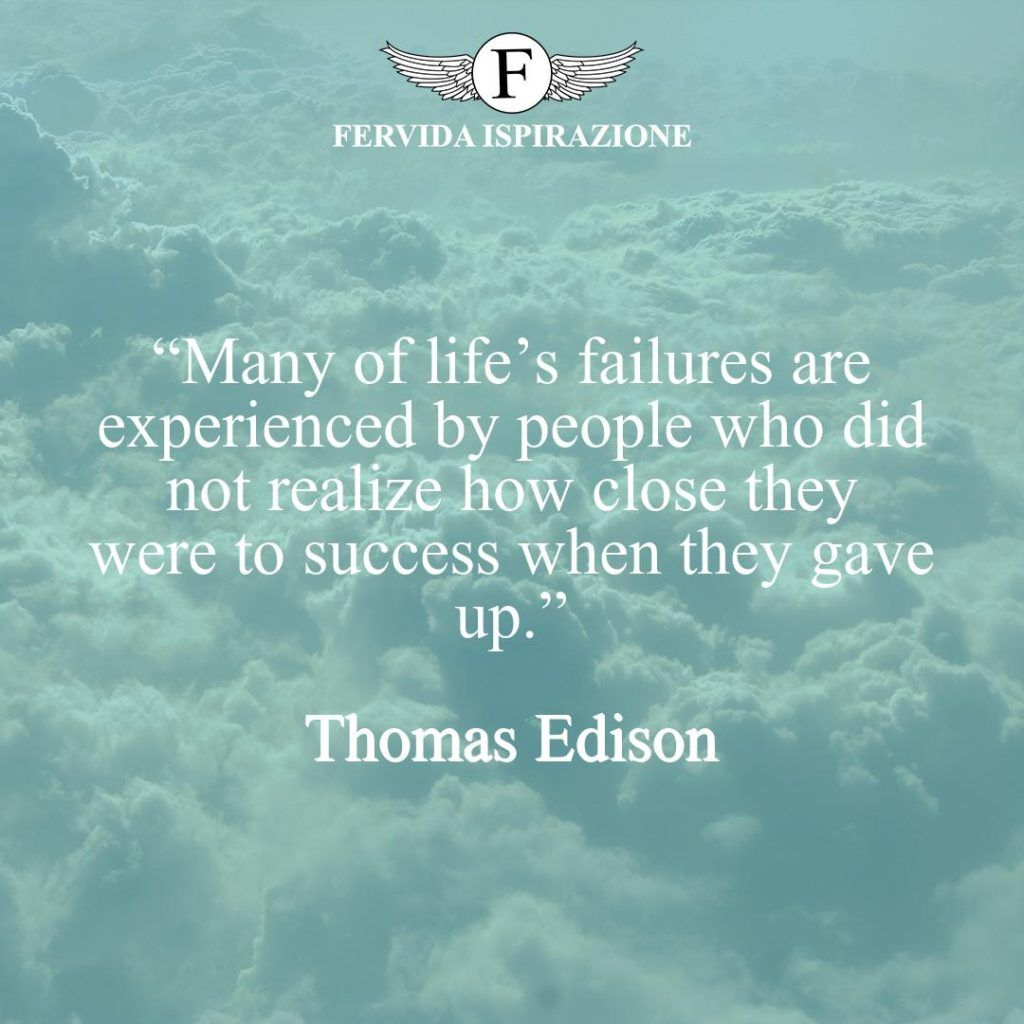 """""""Many of life's failures are experienced by people who did not realize how close they were to success when they gave up.""""  ~ Thomas Edison - citazioni fallimento e motivazione in inglese"""