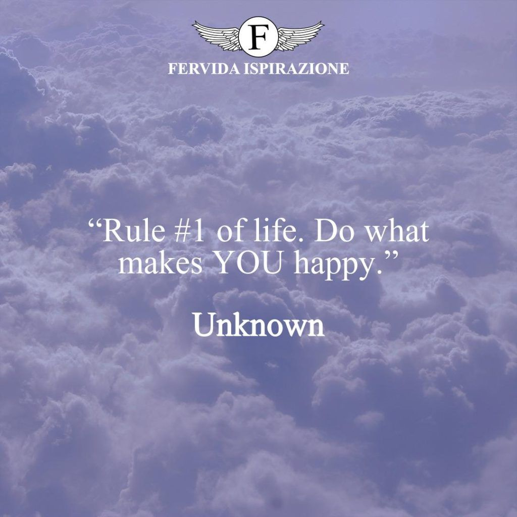 """""""Rule #1 of life. Do what makes YOU happy.""""  ~ Unknown - Regola di vita - Frase bellissima in inglese"""