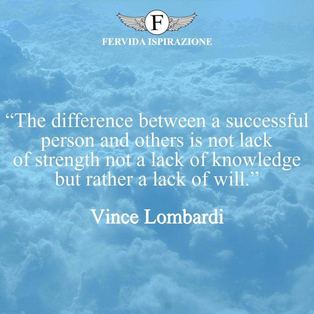 """""""The difference between a successful person and others is not lack of strength not a lack of knowledge but rather a lack of will."""" ~ Vince Lombardi - Citazioni favolose in inglese"""