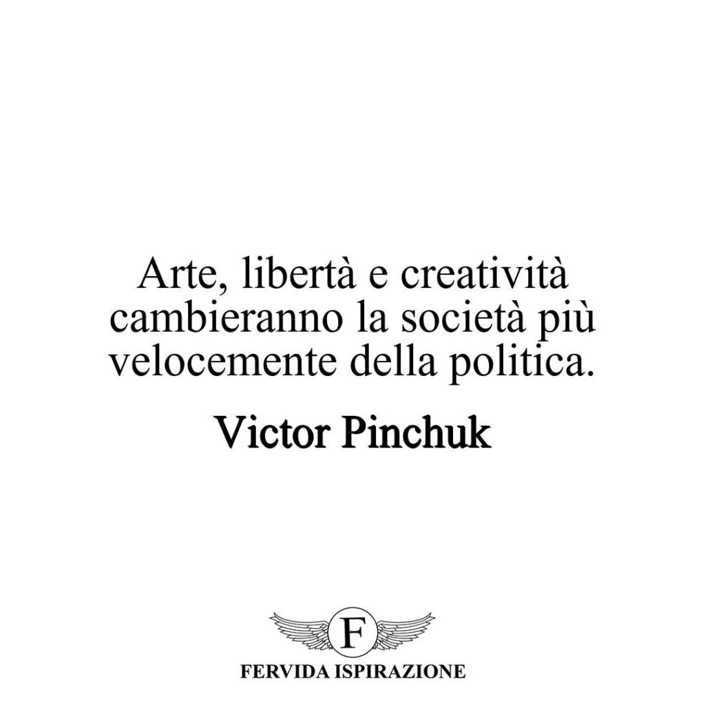 Arte, libertà e creatività cambieranno la società più velocemente della politica.  ~ Victor Pinchuk