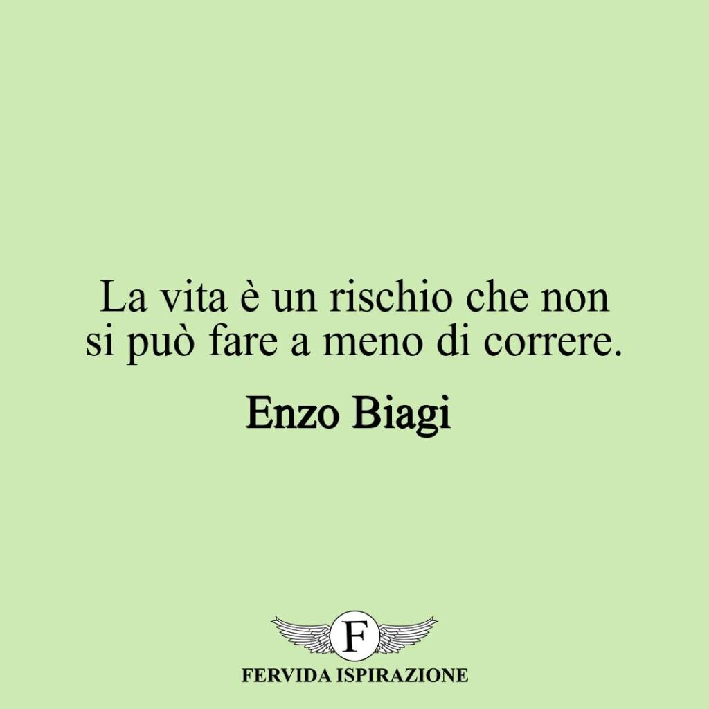 La vita è un rischio che non si può fare a meno di correre.  ~ Enzo Biagi