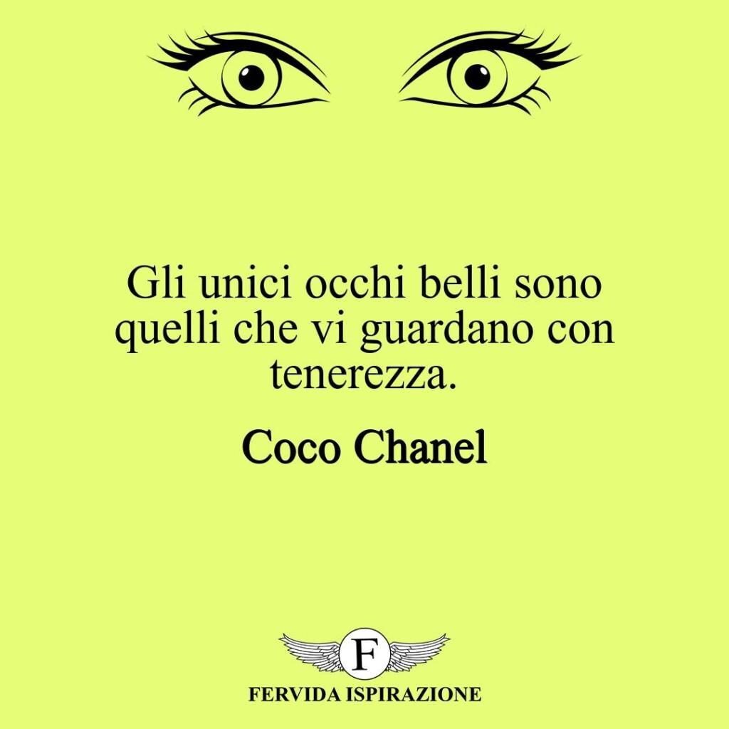 Gli unici occhi belli sono quelli che vi guardano con tenerezza.  ~ Coco Chanel