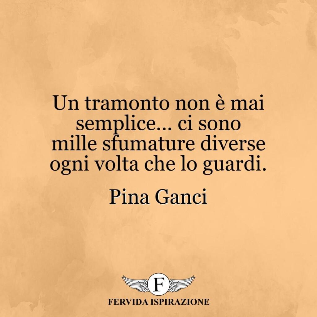 Un tramonto non è mai semplice... ci sono mille sfumature diverse ogni volta che lo guardi.  ~ Pina Ganci