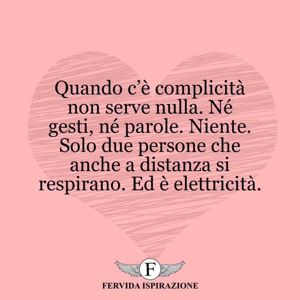 Quando c'è complicità non serve nulla. Né gesti, né parole. Niente. Solo due persone che anche a distanza si respirano. Ed è elettricità.