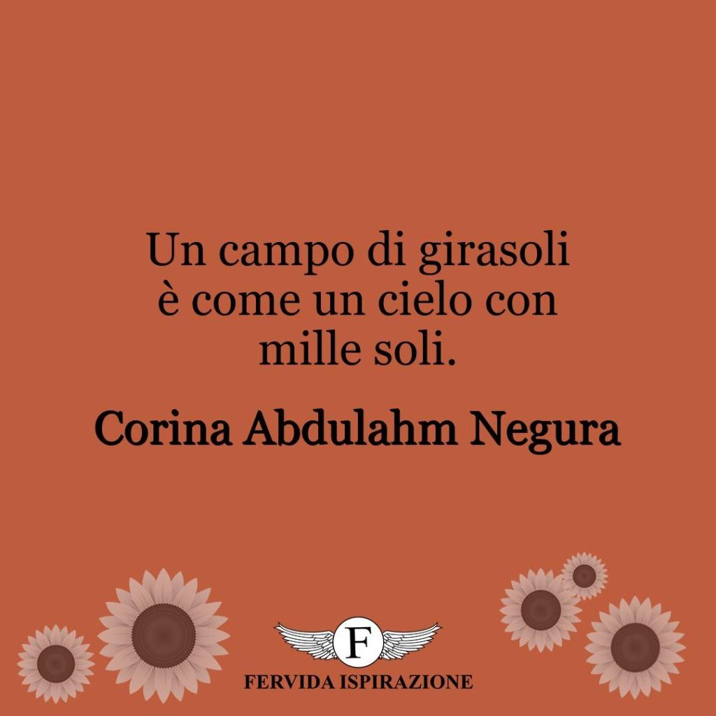 Un campo di girasoli è come un cielo con mille soli.  ~ Corina Abdulahm Negura