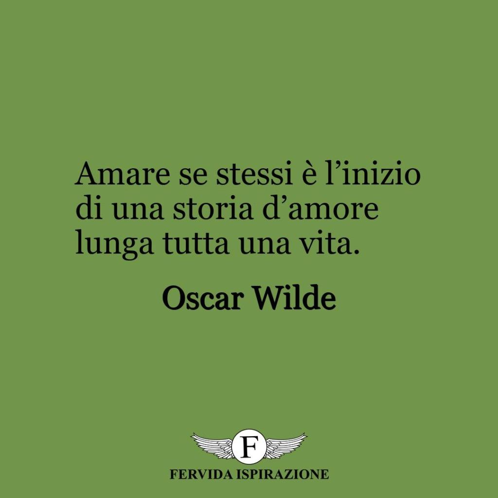 Amare se stessi è l'inizio di una storia d'amore lunga tutta una vita.  ~ Oscar Wilde