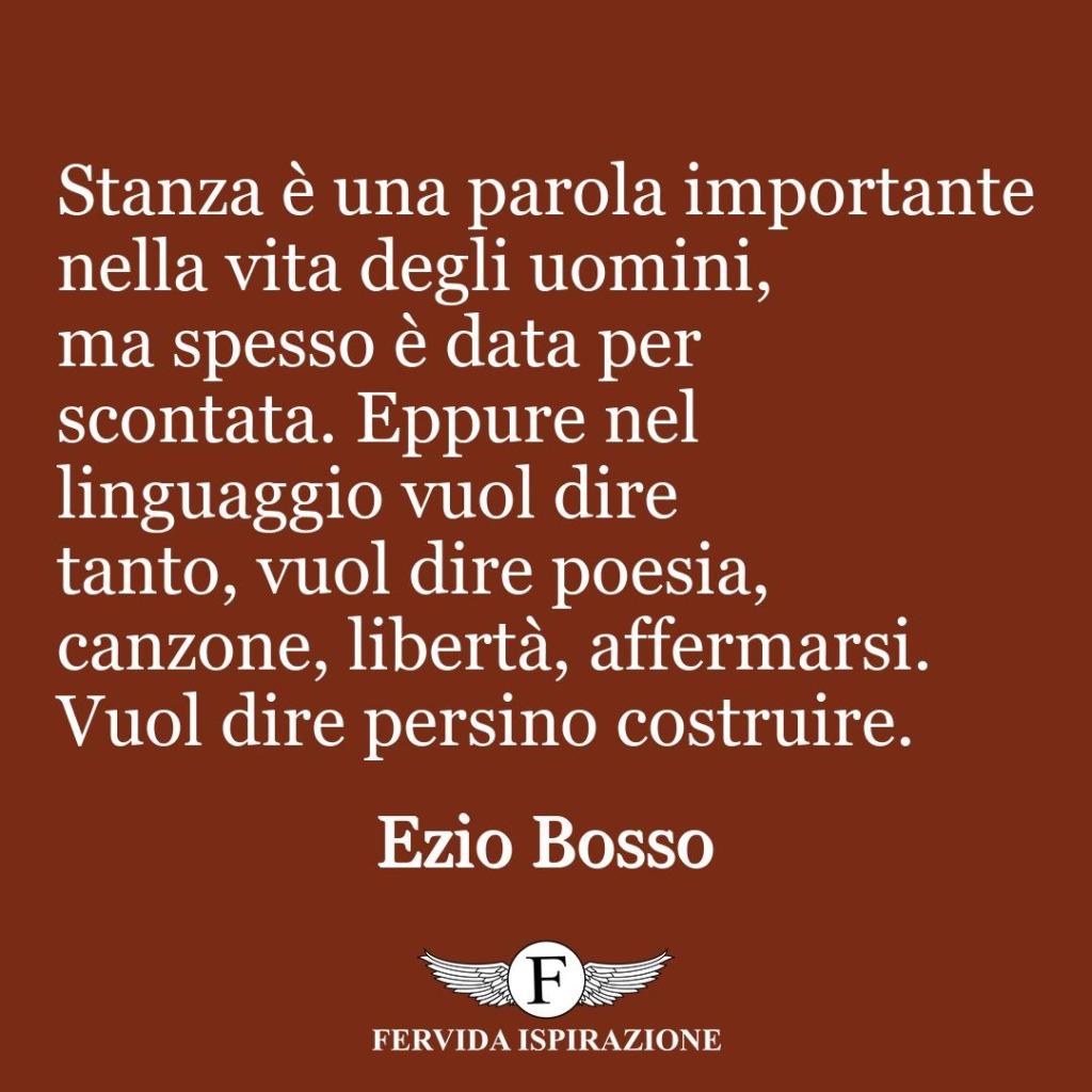 Stanza è una parola importante nella vita degli uomini, ma spesso è data per scontata. Eppure nel linguaggio vuol dire tanto, vuol dire poesia, canzone, libertà, affermarsi. Vuol dire persino costruire.  ~ Ezio Bosso