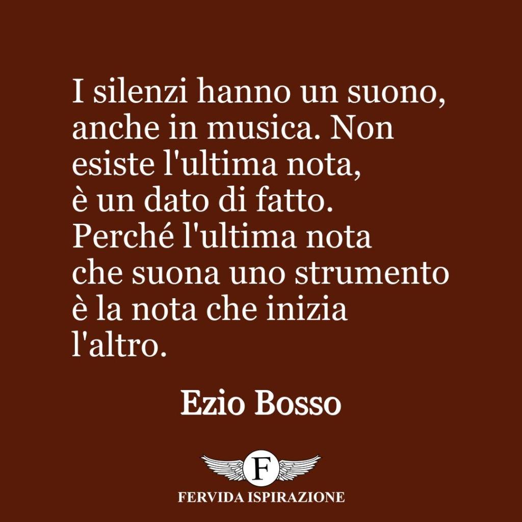 I silenzi hanno un suono, anche in musica. Non esiste l'ultima nota, è un dato di fatto. Perché l'ultima nota che suona uno strumento è la nota che inizia l'altro. ~ Ezio Bosso
