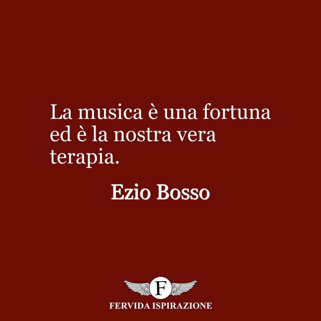 La musica è una fortuna ed è la nostra vera terapia.  ~ Ezio Bosso