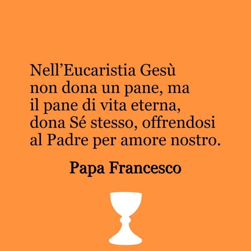 Nell'Eucaristia Gesù non dona un pane, ma il pane di vita eterna, dona Sé stesso, offrendosi al Padre per amore nostro.  ~ Papa Francesco