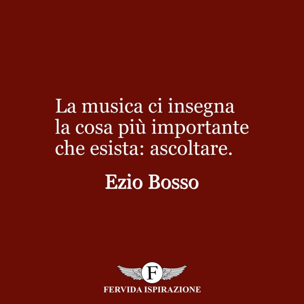 La musica ci insegna la cosa più importante che esista: ascoltare.  ~ Ezio Bosso
