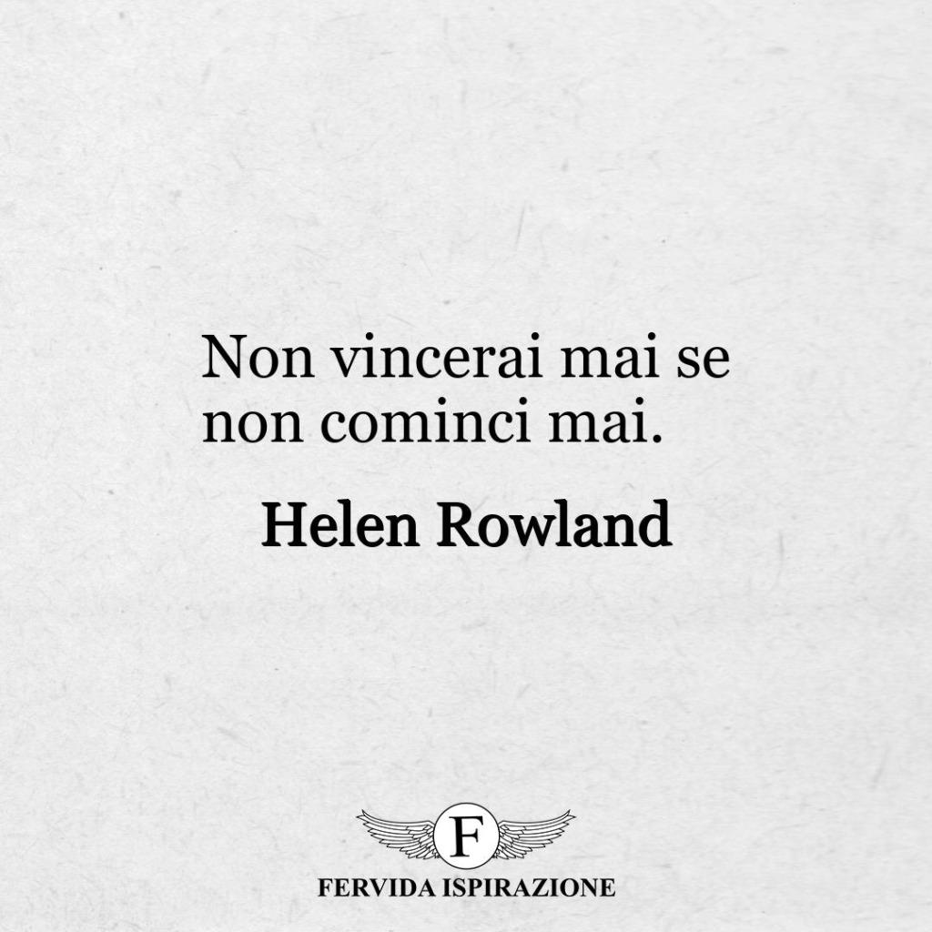 """21. """"Non vincerai mai se non cominci mai"""". - Helen Rowland"""